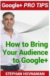 How to Bring Your Audience to Google Plus by Stephan Hovnanian