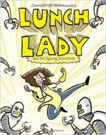 Jarret Krosoczka - LUNCH LADY AND THE CYBORG SUBSTITUTE