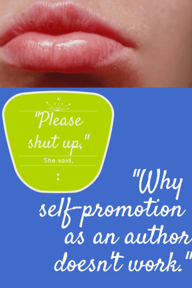 Please Shut Up. Why self-promotion as an author doesn